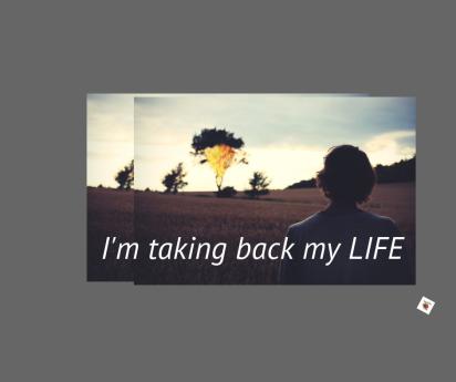im taking my life back